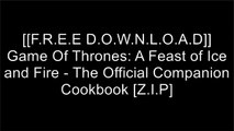 [al7tn.F.R.E.E D.O.W.N.L.O.A.D] Game Of Thrones: A Feast of Ice and Fire - The Official Companion Cookbook by Chelsea Monroe-Cassel, Sariann Lehrer P.D.F