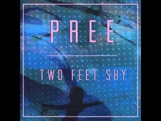 """Pree - """"Two Feet Shy"""""""