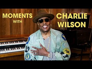 Moments With: Charlie Wilson