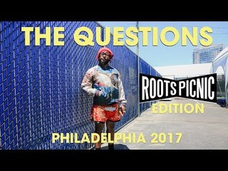 THE QUESTIONS: Roots Picnic Edition, Philly 2017