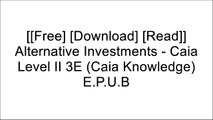 [qaiMG.F.r.e.e R.e.a.d D.o.w.n.l.o.a.d] Alternative Investments - Caia Level II 3E (Caia Knowledge) by CAIA Association, Hossein Kazemi, Keith H. Black, Donald R. Chambers DOC