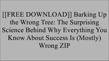 [w1Xlq.[F.r.e.e] [D.o.w.n.l.o.a.d]] Barking Up the Wrong Tree: The Surprising Science Behind Why Everything You Know About Success Is (Mostly) Wrong by Eric Barker DOC