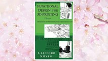 Download PDF Functional Design for 3D Printing: Designing 3d printed things for everyday use - 3rd edition FREE