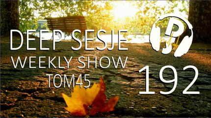 TOM45 pres. Deep Sesje Weekly Show 192