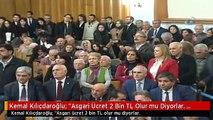 """Kemal Kılıçdaroğlu: """"Asgari Ücret 2 Bin TL Olur mu Diyorlar. Asgari Ücretten Vergi Almazsan Olur"""""""