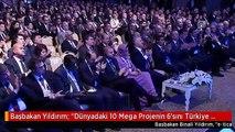 """Başbakan Yıldırım: """"Dünyadaki 10 Mega Projenin 6'sını Türkiye Yapıyor"""""""