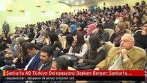 Şanlıurfa AB Türkiye Delegasyonu Başkanı Berger: Şanlıurfa, Unesco Dünya Mirası Adaylığını Hak...