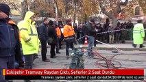 Eskişehir Tramvay Raydan Çıktı, Seferler 2 Saat Durdu