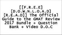 [9MrGF.F.R.E.E D.O.W.N.L.O.A.D R.E.A.D] The Official Guide to the GMAT Review 2017 Bundle   Question Bank   Video by GMAC (Graduate Management Admission Council) [K.I.N.D.L.E]
