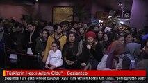 """Türklerin Hepsi Ailem Oldu"""" - Gaziantep"""