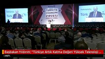 """Başbakan Yıldırım: """"Türkiye Artık Katma Değeri Yüksek Teknoloji Üretebilen Güçlü Bir Ekonomiye..."""