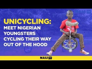 UNICYCLING: Meet Nigerian youngsters cycling their way out of the hood