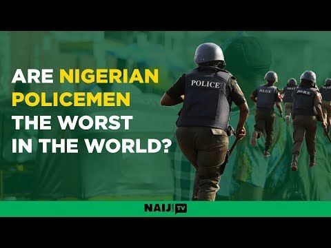 Are Nigerian Policemen the worst in the world?