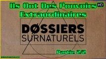 Ils Ont Des Pouvoirs Extraordinaires -Dossiers Surnaturels (Partie 2)