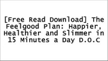 [JHBkl.F.r.e.e D.o.w.n.l.o.a.d R.e.a.d] The Feelgood Plan: Happier, Healthier and Slimmer in 15 Minutes a Day by Dalton Wong, Kate Faithfull-Williams P.P.T