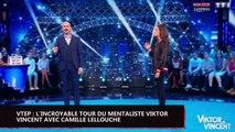 VTEP : L'incroyable tour du mentaliste Viktor Vincent avec Camille Lellouche (vidéo)