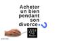 Divorce et séparation comment faire pour mon logement et mes biens immobiliers acquis pendant le mariage et racheter une nouvelle maison pendant le divorce Et aussi trouver des conseils auprès d'un professionnel comme notaire, avocat, agent immobilier