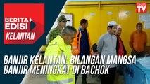 Banjir Kelantan: Bilangan mangsa banjir meningkat di Bachok