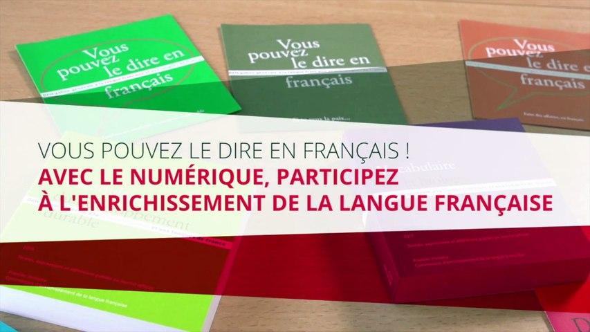 Vous pouvez le dire en français ! Avec le numérique, participez à l'enrichissement de la langue française