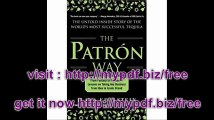 The Patron Way From Fantasy to Fortune - Lessons on Taking Any Business From Idea to Iconic Brand (Business Books)