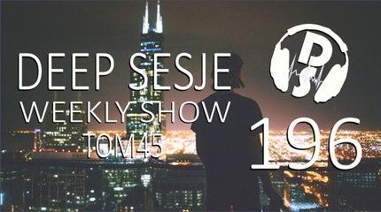 TOM45 pres. Deep Sesje Weekly Show 196
