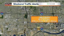 Weekend traffic alerts in the Valley this weekend