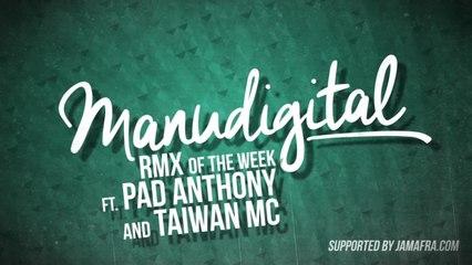 MANUDIGITAL - RMX OF THE WEEK #6 FT. PAD ANTHONY & TAIWAN MC