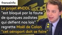 """Le projet #NDDL """"est bloqué par la faute de quelques zadistes qui défient nos lois"""" regrette Maël de Calan : """"cet aéroport doit se faire."""""""