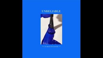 Scarlet Pleasure - Unreliable