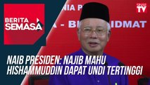 Naib Presiden: Najib mahu Hishammuddin dapat undi tertinggi