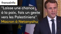 """""""Laisse une chance à la paix, fais un geste vers les Palestiniens"""", Macron à Netanyahu"""