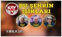 9 ARALIK 2017 KAYTV BU ŞEHRİN IŞIKLARI