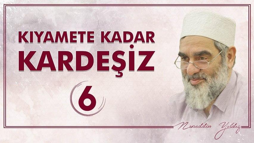 6) Kıyamete Kadar Kardeşiz [6] - Sosyal Doku Vakfı - Nureddin YILDIZ