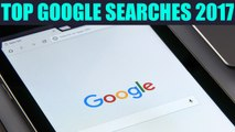 Top Google Searches of 2017; Find out here | Oneindia News