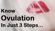 3 Easy steps to know when you are ovulating | Know ovulation and get pregnant fast