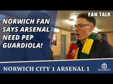 Norwich Fan says Arsenal Need Pep Guardiola! | Norwich City 1 Arsenal 1