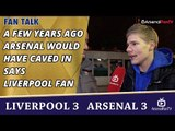 A Few Years Ago Arsenal Would Have Caved In says Liverpool Fan | Liverpool 3 Arsenal 3