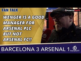 wenger is a good manager for arsenal plc but not arsenal fc barcelona 3 arsenal 1