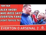 Alex Iwobi Was Boss says Everton Fans (Feat Toffee TV) | Everton 0 Arsenal 2