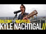 KYLE NACHTIGAL - LITTLE BIT MORE (BalconyTV)