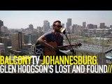 GLEN HODGSON'S LOST AND FOUND - LOST AND FOUND (BalconyTV)