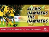 West Ham 1 Arsenal 5 | Player Rating | Alexis Sanchez Hammers The Hammers | Feat TY