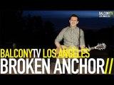 BROKEN ANCHOR - BROKEN ANCHOR BLUES (BalconyTV)