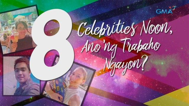 WATCH: 8 celebrities noon, ano'ng trabaho ngayon?