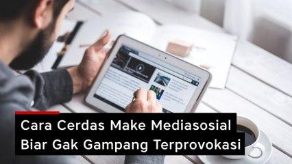 Cara Cerdas Make Mediasosial Biar Gak Gampang Terprovokasi