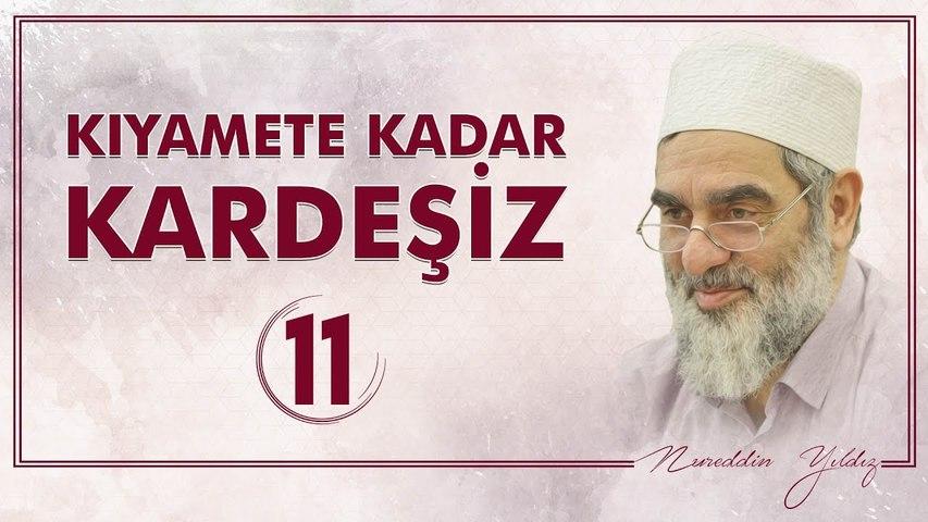 11) Kıyamete Kadar Kardeşiz [11] - Sosyal Doku Vakfı - Nureddin YILDIZ