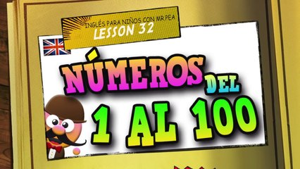 LOS NÚMEROS DEL 1 AL 100 EN INGLÉS   - APRENDE INGLÉS CON MR PEA -  ENGLISH FOR KIDS