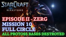 Starcraft: Remastered - Episode II - Zerg - Mission 10: Full Circle A (All Protoss Bases Destroyed)