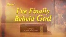 Christian Praise Song ,  Love God Forever Ive Finally Beheld God ,  Walk With God ,  The Church of Almighty God