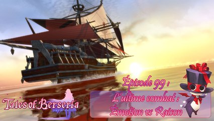 Tales of Berseria - Episode 99 : L'ultime combat : Émotion vs Raison - Let's Play FR